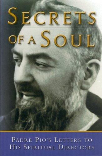 Secrets of a Soul: Padre Pio's Letters to His Spiritual Directors