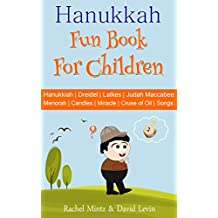 Hanukkah Fun Book For Children: Hanukiah | Dreidel | Latkes | Judah Maccabee | Menorah | Candles | Miracle | Cruse of Oil | Chanukah Songs