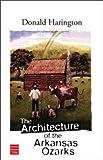 The Architecture of the Arkansas Ozarks, Donald Harington, 1592640737