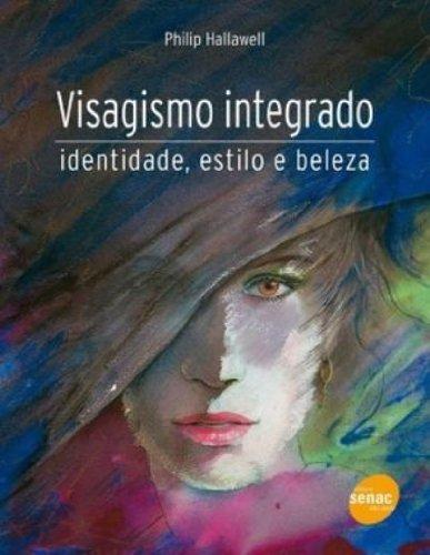 Visagismo Integrado. Identidade, Estilo E Beleza