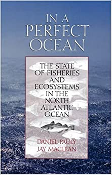 In a Perfect Ocean: The State of Fisheries and Ecosystems in the North Atlantic Ocean (State of the World's Oceans Series)