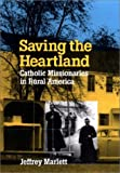 Saving the Heartland : Catholic Missionaries in Rural America, Marlett, Jeffrey D., 0875802915