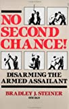 No Second Chance! Disarming the Armed Assailant, Bradley J. Steiner, 0873643410