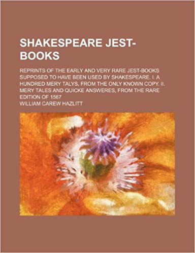 5722bf669c7e4 Shakespeare Jest-Books; Reprints of the Early and Very Rare Jest-Books  Supposed to Have Been Used by Shakespeare. I. a Hundred Mery Talys, from the  .