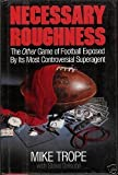 Necessary Roughness : The Other Game of Football Revealed by Its Most Controversial Agent, Trope, Mike and Delsohn, Steve, 0809248166