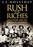 Rush for Riches - Gold Fever and the Making of California, J. S. Holliday, 0520214013