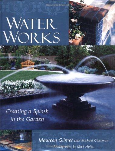 Water Works: Creating a Splash in the Garden -  Maureen Gilmer, Illustrated, Hardcover