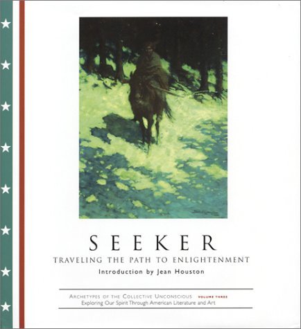 SEEKER : Traveling the Path to Enlightenment (Archetypes of the Collective Unconscious Volume Three )
