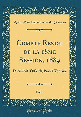 Compte Rendu de la 18me Session, 1889, Vol. 1: Documents Officiels, Procès-Verbaux (Classic Reprint) (French Edition)