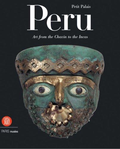 (Peru: Art from the Chavin to the Incas (Collections Du Petit Palais, Musee Des Beaux-Arts de la VILL))