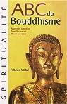 ABC du Bouddhisme : Apprendre à méditer, Travailler sur soi, Ouvrir son coeur par Midal