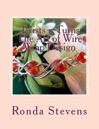 Twists n Turns The Art of Wire Wrap Design: Wire Wrap Jewelry Designs - Steven Wrap
