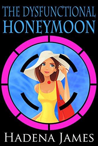 The Dysfunctional Honeymoon (The Dysfunctional Chronicles Book 3)