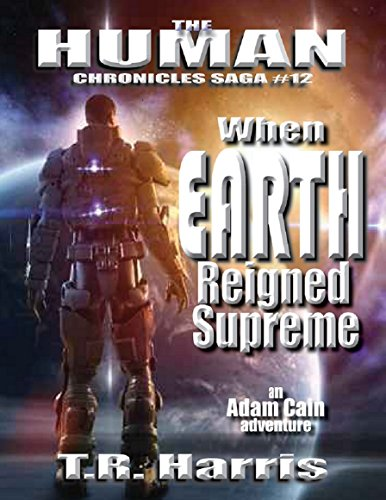 When Earth Reigned Supreme (The Human Chronicles Saga Book 12)