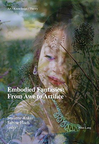 Embodied Fantasies: From Awe to Artifice (Art – Knowledge – Theory)