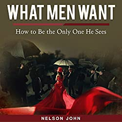 What Men Want: How to Be the Only One He Sees