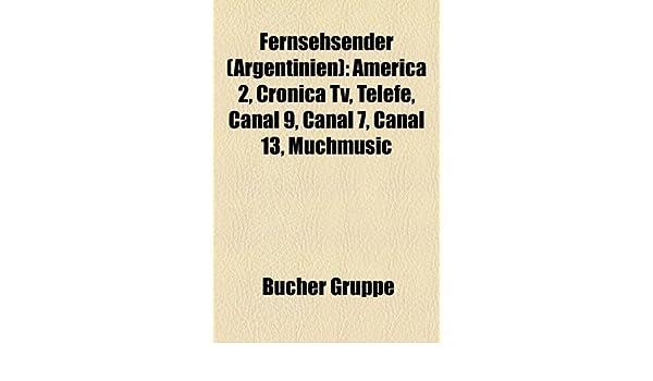 Fernsehsender Argentinien : America 2, Cronica TV, Telefe, Canal 9, Canal 7, Canal 13, Muchmusic: Amazon.es: Gruppe, Bcher, Gruppe, Bucher: Libros en idiomas extranjeros