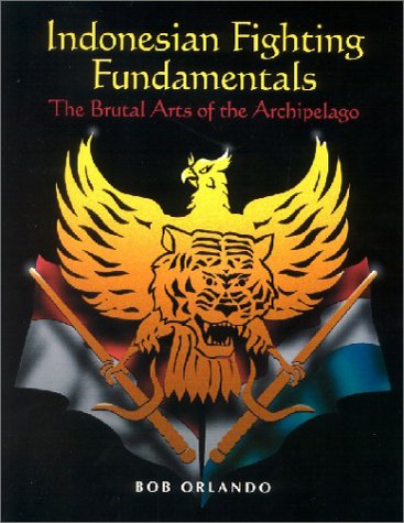 Indonesian Fighting Fundamentals: The Brutal Arts of the Archipelago