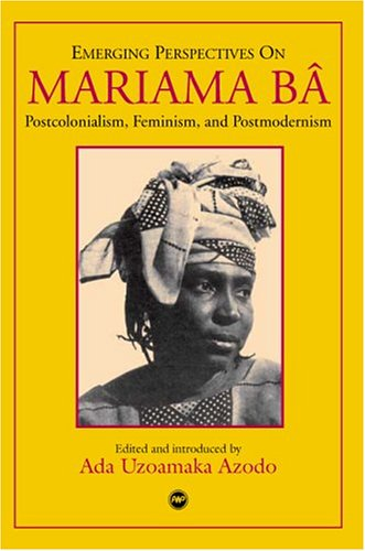 Emerging Perspectives on Mariama Ba: Postcolonialism, Feminism, and Postmodernism