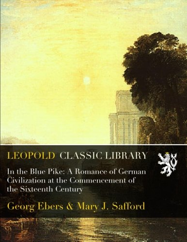 Download In the Blue Pike: A Romance of German Civilization at the Commencement of the Sixteenth Century pdf epub