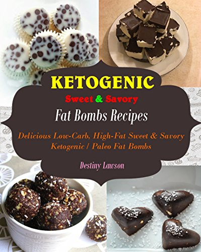 Fat Bombs: Delicious Low-Carb High-Fat Sweet and Savory Ketogenic & Paleo Fat Bombs by [Lawson, Destiny]