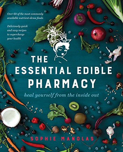 The Essential Edible Pharmacy: heal yourself from the inside out (Balances Pharmacy)
