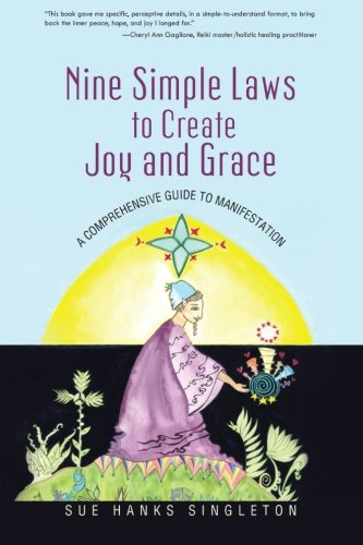 Nine Simple Laws to Create Joy and Grace: A Comprehensive Guide to Manifestation