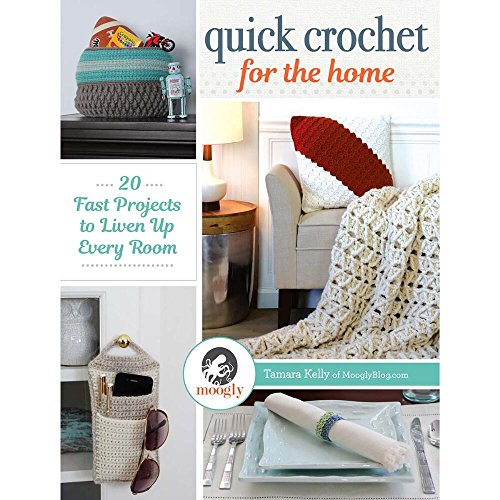Quick Crochet for the Home: 20 Fast Projects to Liven Up Every Room
