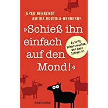"""""""Schieß ihn einfach auf den Mond!"""": Es heißt Schluss machen, weil dann Schluss ist (German Edition)"""
