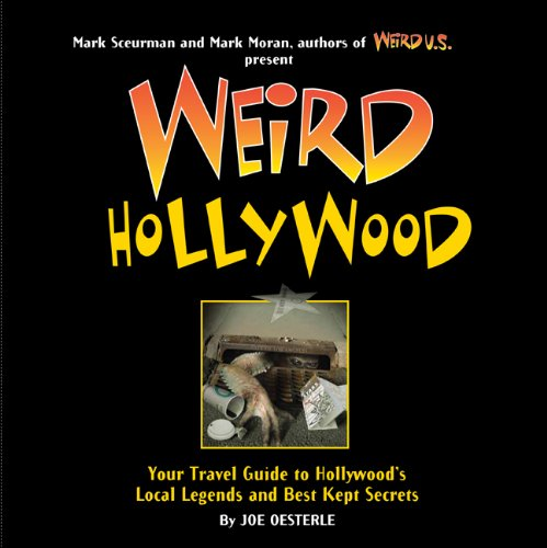 Weird Hollywood: Your Travel Guide to Hollywood's Local Legends and Best Kept ()