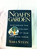 Noah's Garden : Restoring the Ecology of America's Backyards, Stein, Sara, 0395653738