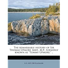 """The remarkable history of Sir Thomas Upmore, bart., M.P., formerly known as """"Tommy Upmore."""" .."""