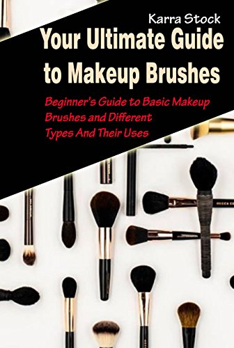 Your Ultimate Guide to Makeup Brushes: Beginner's Guide to Basic Makeup Brushes and Different Types