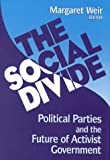 The Social Divide : Political Parties and the Future of Activist Government, , 0815792883