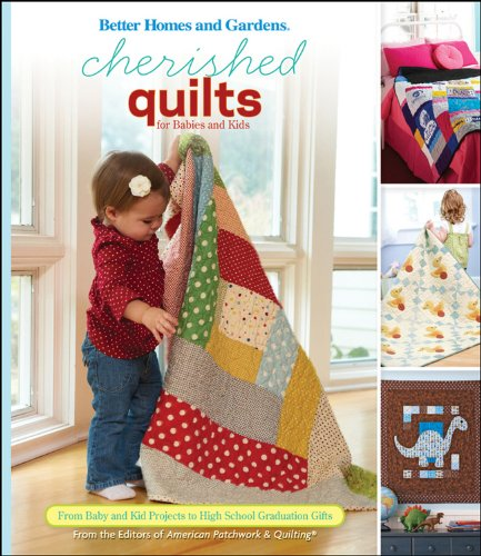 Cherished Quilts for Babies and Kids: From Baby and Kid Projects to High School Graduation Gifts (Better Homes and Gardens Cooking)