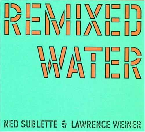 Remixed Water: Ned Sublette And Lawrence Weiner (Infra Thin Projects) by Book Works