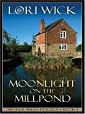 Moonlight on the Millpond, Lori Wick, 078627705X