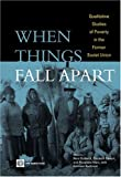When Things Fall Apart : Qualitative Studies of Poverty in the Former Soviet Union, , 0821350676
