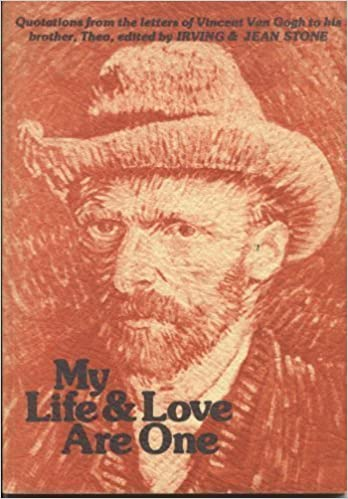 my life love are one quotations from the letters of vincent van gogh to his brother theo editors irving and jean stone 9780883960165 amazoncom books