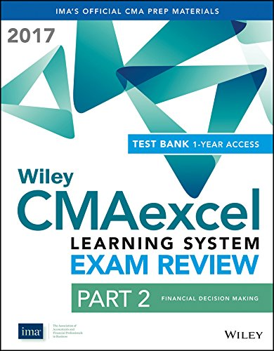 Wiley CMAexcel Learning System Exam Review 2017: Part 2, Financial Decision Making (1-year access) Set (Wiley CMA Learni