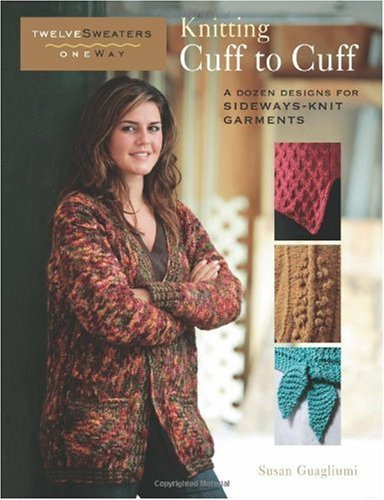 Amazon Knitting Cuff To Cuff A Dozen Designs For Sideways Knit