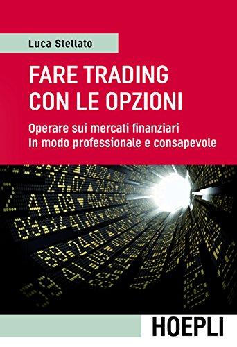 Fare trading con le opzioni: Operare sui mercati finanziari in modo professionale e consapevole (Italian Edition) Pdf