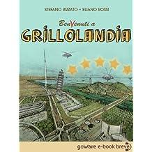 BenVenuti a Grillolandia. Come sarebbe l'Italia se Grillo e il Movimento 5 stelle avessero il 100% (Istantanee Vol. 27) (Italian Edition)