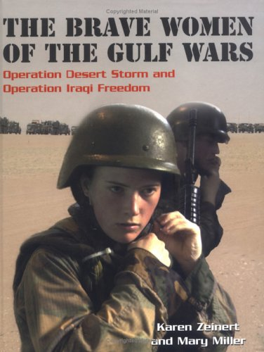The Brave Women of the Gulf Wars: Operation Desert Storm and Operation Iraqi Freedom (Women at ()