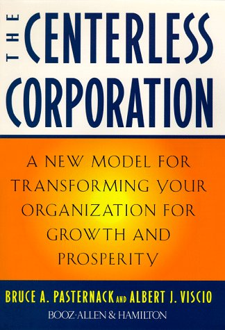 The Centerless Corporation: Transforming Your Organization for Growth and Prosperity