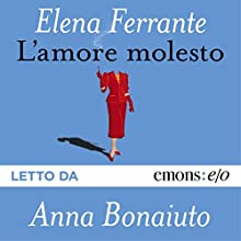 L'amore molesto Audiobook by Elena Ferrante Narrated by Anna Bonaiuto