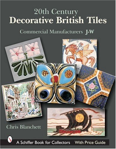 20th Century Decorative British Tiles: Commercial Manufacturers, J-w by Brand: Schiffer Publishing