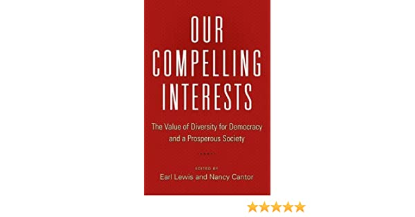 Our compelling interests the value of diversity for democracy and a our compelling interests the value of diversity for democracy and a prosperous society earl lewis nancy cantor 9780691170480 amazon books fandeluxe Images