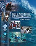Guide to Marine Science and Technology in Higher Education, Marine Technology Society, Marine Advanced Technology Education Center, 093395736X