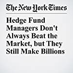Hedge Fund Managers Don't Always Beat the Market, but They Still Make Billions | Alexandra Stevenson